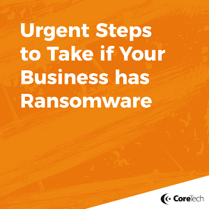 urgent steps to take if you have ransomware coretech